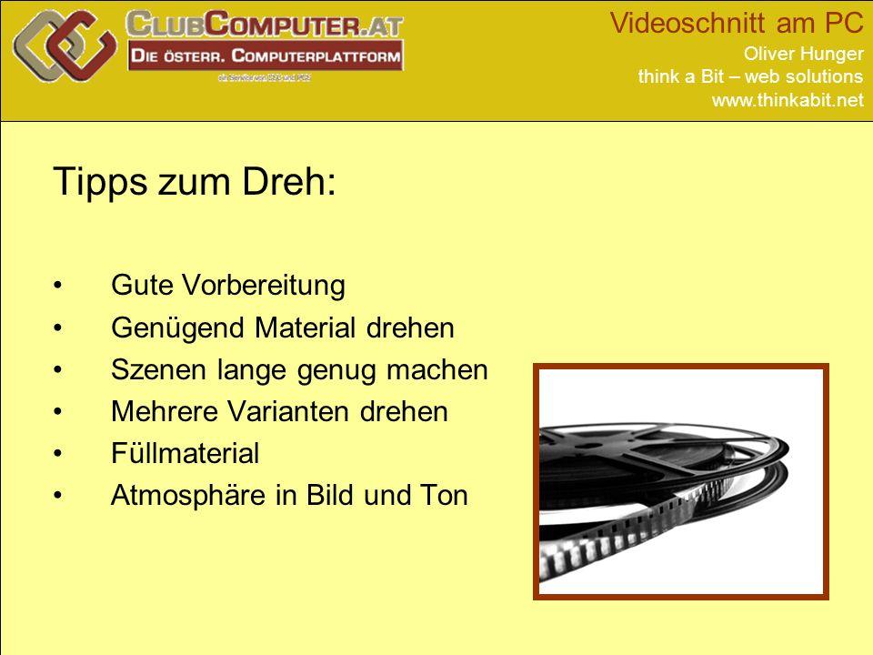 Videoschnitt am PC Oliver Hunger think a Bit – web solutions www.thinkabit.net Tipps zum Dreh: Gute Vorbereitung Genügend Material drehen Szenen lange