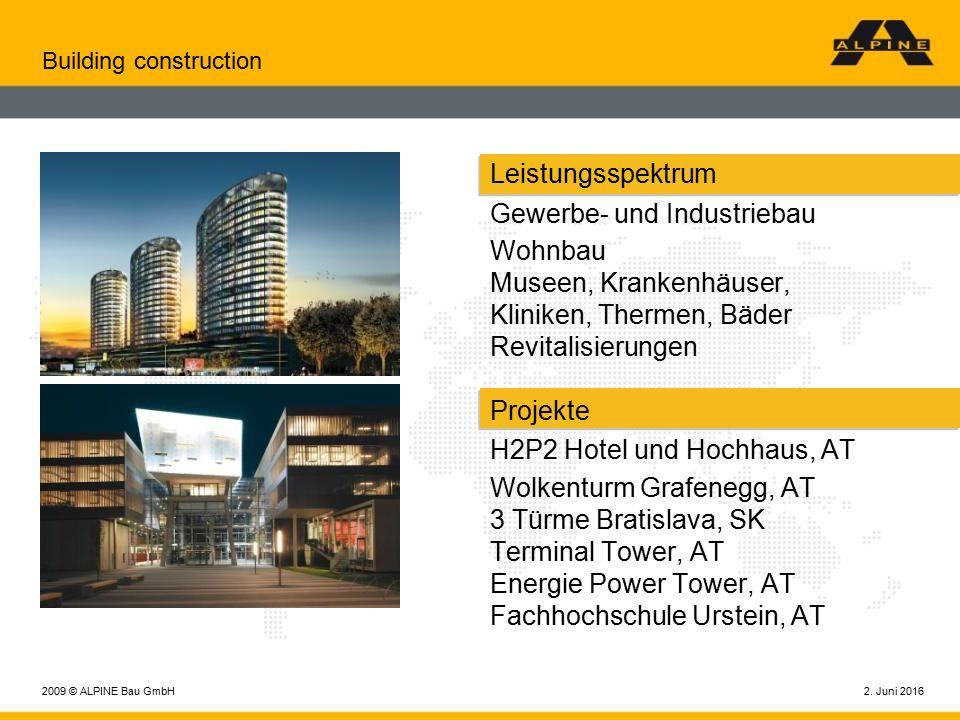 2. Juni 20162009 © ALPINE Bau GmbH Building construction Leistungsspektrum Gewerbe- und Industriebau Wohnbau Museen, Krankenhäuser, Kliniken, Thermen,