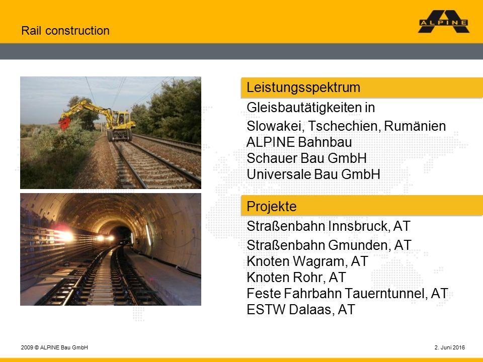 2. Juni 20162009 © ALPINE Bau GmbH Rail construction Leistungsspektrum Gleisbautätigkeiten in Slowakei, Tschechien, Rumänien ALPINE Bahnbau Schauer Ba