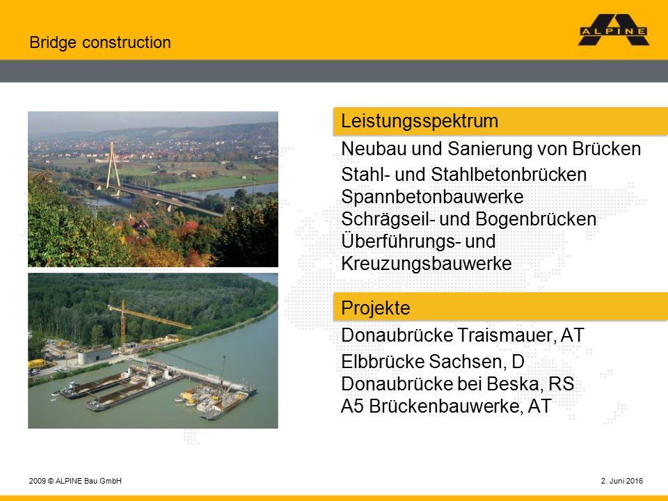2. Juni 20162009 © ALPINE Bau GmbH Bridge construction Leistungsspektrum Neubau und Sanierung von Brücken Stahl- und Stahlbetonbrücken Spannbetonbauwe