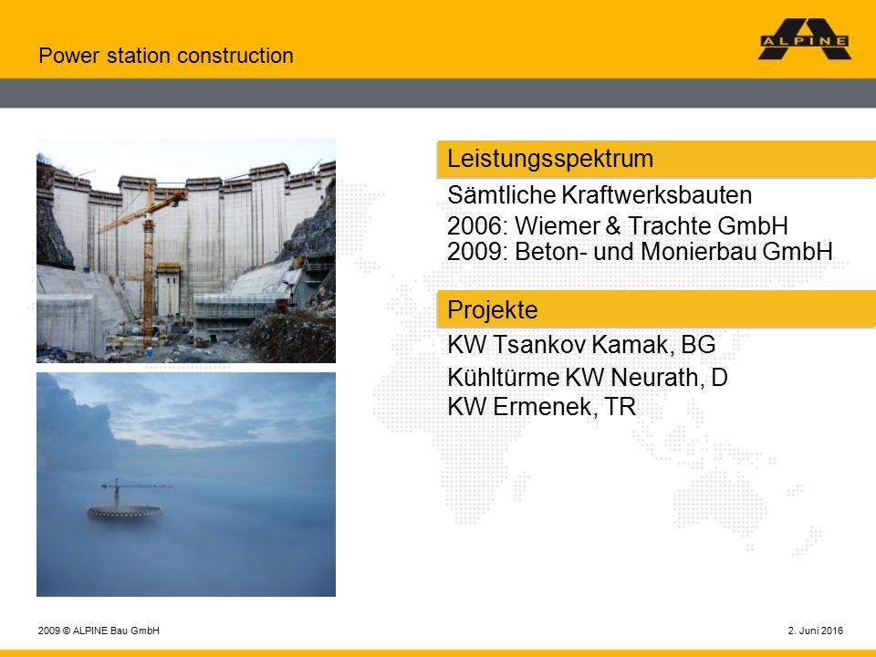 2. Juni 20162009 © ALPINE Bau GmbH Power station construction Leistungsspektrum Sämtliche Kraftwerksbauten 2006: Wiemer & Trachte GmbH 2009: Beton- un