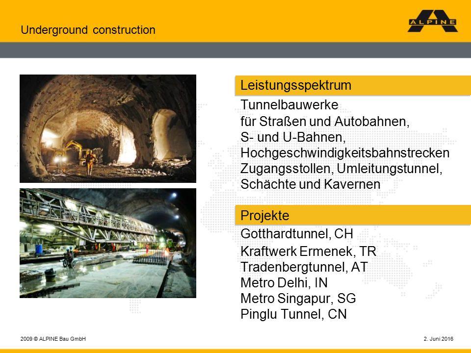 2. Juni 20162009 © ALPINE Bau GmbH Underground construction Leistungsspektrum Tunnelbauwerke für Straßen und Autobahnen, S- und U-Bahnen, Hochgeschwin