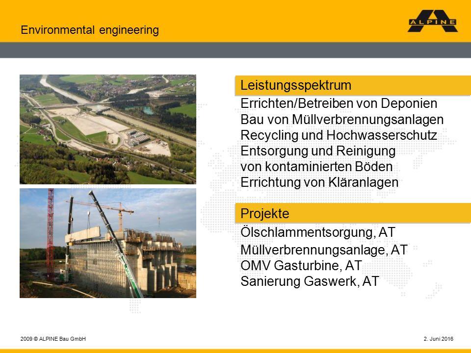 2. Juni 20162009 © ALPINE Bau GmbH Environmental engineering Leistungsspektrum Errichten/Betreiben von Deponien Bau von Müllverbrennungsanlagen Recycl
