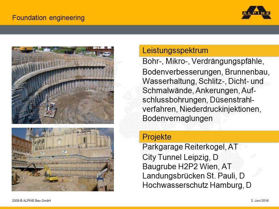 2. Juni 20162009 © ALPINE Bau GmbH Foundation engineering Leistungsspektrum Bohr-, Mikro-, Verdrängungspfähle, Bodenverbesserungen, Brunnenbau, Wasser
