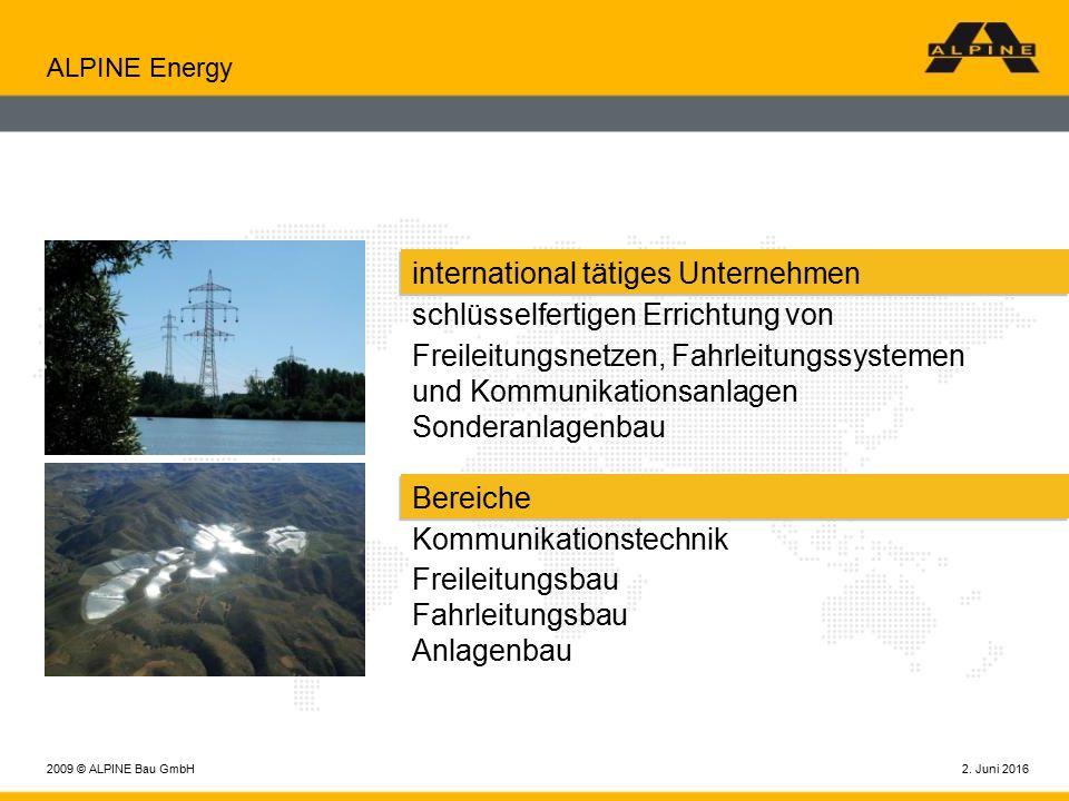 2. Juni 20162009 © ALPINE Bau GmbH ALPINE Energy international tätiges Unternehmen schlüsselfertigen Errichtung von Freileitungsnetzen, Fahrleitungssy