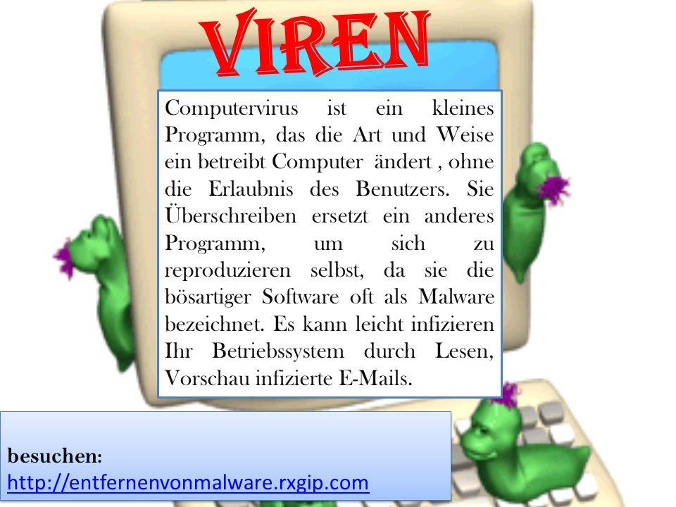 Viren besuchen: http://entfernenvonmalware.rxgip.com http://entfernenvonmalware.rxgip.com besuchen: http://entfernenvonmalware.rxgip.com http://entfernenvonmalware.rxgip.com Computervirus ist ein kleines Programm, das die Art und Weise ein betreibt Computer ändert, ohne die Erlaubnis des Benutzers.