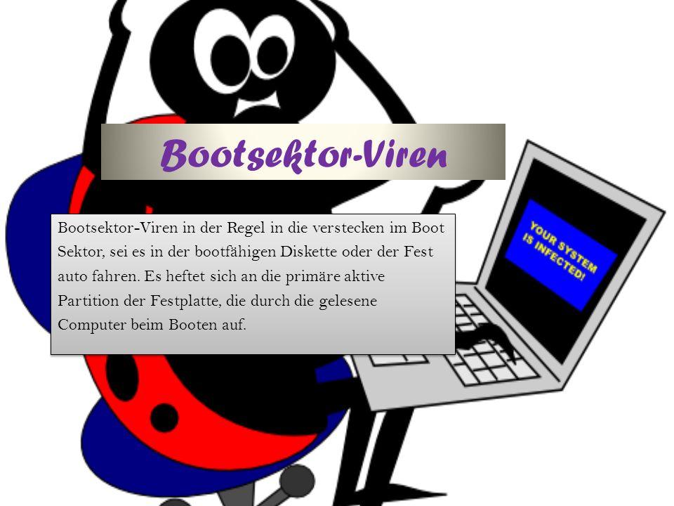 Bootsektor-Viren Bootsektor-Viren in der Regel in die verstecken im Boot Sektor, sei es in der bootfähigen Diskette oder der Fest auto fahren.