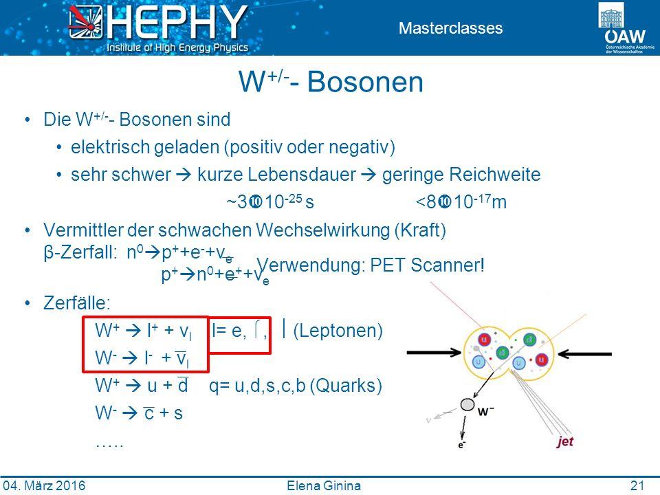 2121 Masterclasses W +/- - Bosonen Die W +/- - Bosonen sind elektrisch geladen (positiv oder negativ) sehr schwer  kurze Lebensdauer  geringe Reichweite ~3  10 -25 s <8  10 -17 m Vermittler der schwachen Wechselwirkung (Kraft) β-Zerfall: n 0  p + +e - +ν e p +  n 0 +e + +ν e Zerfälle: W +  l + + ν l l= e, ,  (Leptonen) W -  l - + ν l W +  u + d q= u,d,s,c,b (Quarks) W -  c + s …..