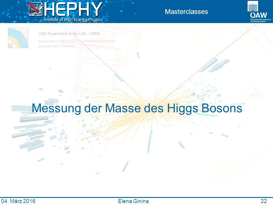 2 Masterclasses Messung der Masse des Higgs Bosons Elena Ginina 04. März 2016