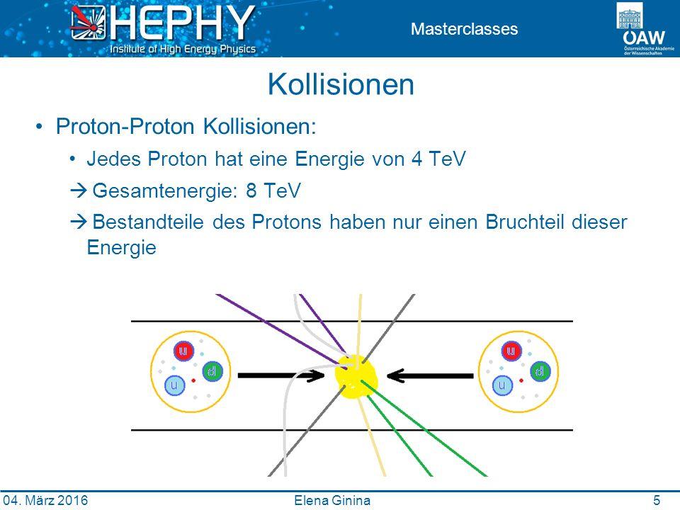 Proton-Proton Kollisionen: Jedes Proton hat eine Energie von 4 TeV  Gesamtenergie: 8 TeV  Bestandteile des Protons haben nur einen Bruchteil dieser Energie 5 Masterclasses Kollisionen Elena Ginina 04.