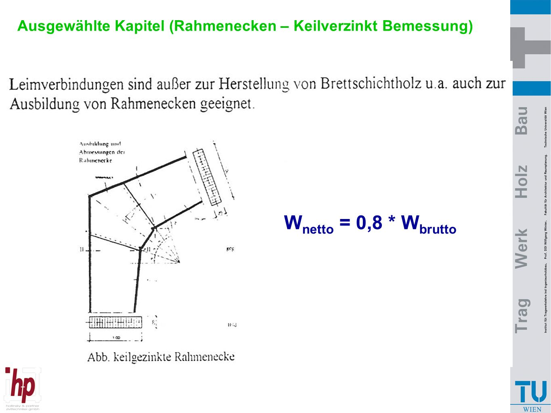 Ausgewählte Kapitel (Rahmenecken – Keilverzinkt Bemessung) W netto = 0,8 * W brutto