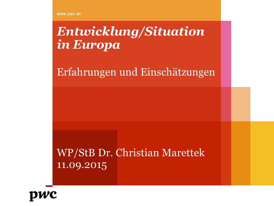 Entwicklung/Situation in Europa Erfahrungen und Einschätzungen WP/StB Dr. Christian Marettek 11.09.2015 www.pwc.de
