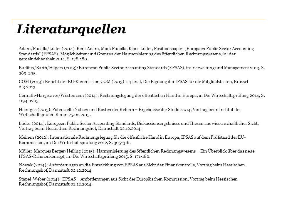 """Literaturquellen Adam/Fudalla/Lüder (2014): Berit Adam, Mark Fudalla, Klaus Lüder, Positionspapier """"Europaen Public Sector Accounting Standards (EPSAS), Möglichkeiten und Grenzen der Harmonisierung des öffentlichen Rechnungswesens, in: der gemeindehaushalt 2014, S."""