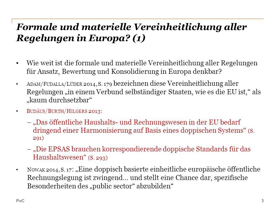PwC Formale und materielle Vereinheitlichung aller Regelungen in Europa? (1) Wie weit ist die formale und materielle Vereinheitlichung aller Regelunge