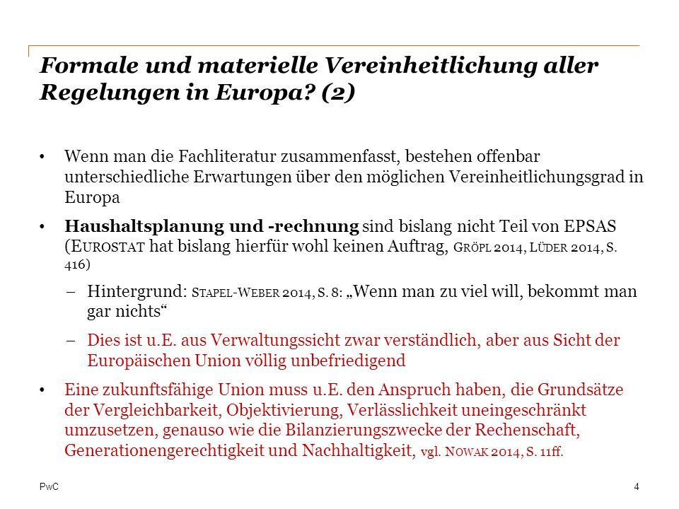 PwC Formale und materielle Vereinheitlichung aller Regelungen in Europa? (2) Wenn man die Fachliteratur zusammenfasst, bestehen offenbar unterschiedli
