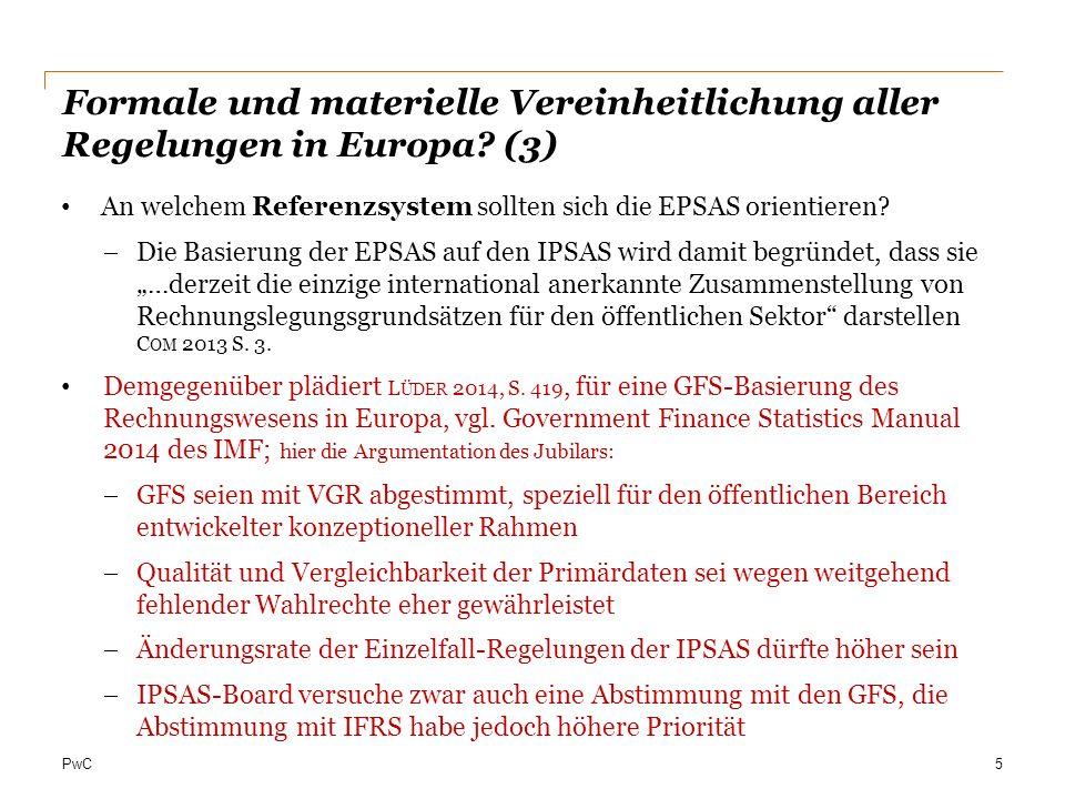 PwC Formale und materielle Vereinheitlichung aller Regelungen in Europa? (3) An welchem Referenzsystem sollten sich die EPSAS orientieren?  Die Basie