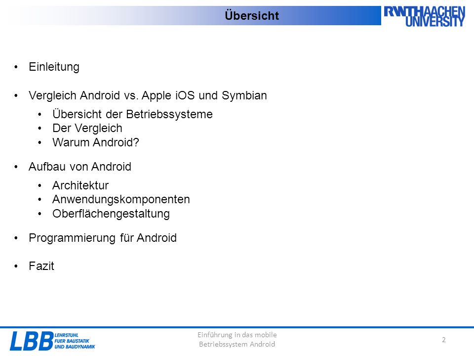 Einführung in das mobile Betriebssystem Android 2 Übersicht Einleitung Vergleich Android vs. Apple iOS und Symbian Übersicht der Betriebssysteme Der V