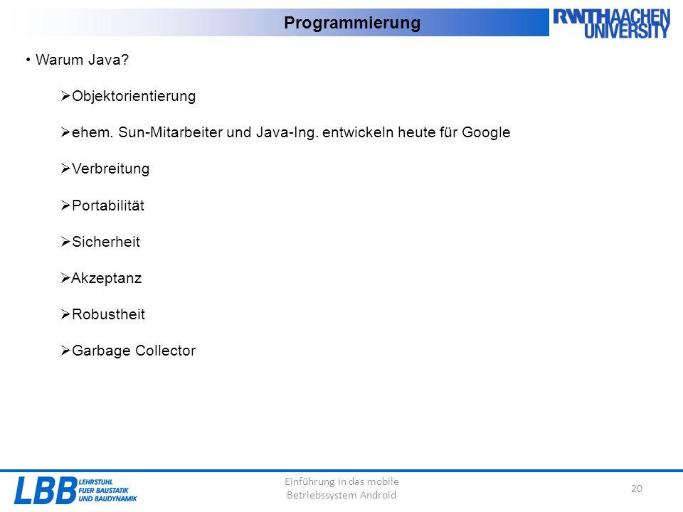 Einführung in das mobile Betriebssystem Android 20 Programmierung Warum Java?  Objektorientierung  ehem. Sun-Mitarbeiter und Java-Ing. entwickeln he