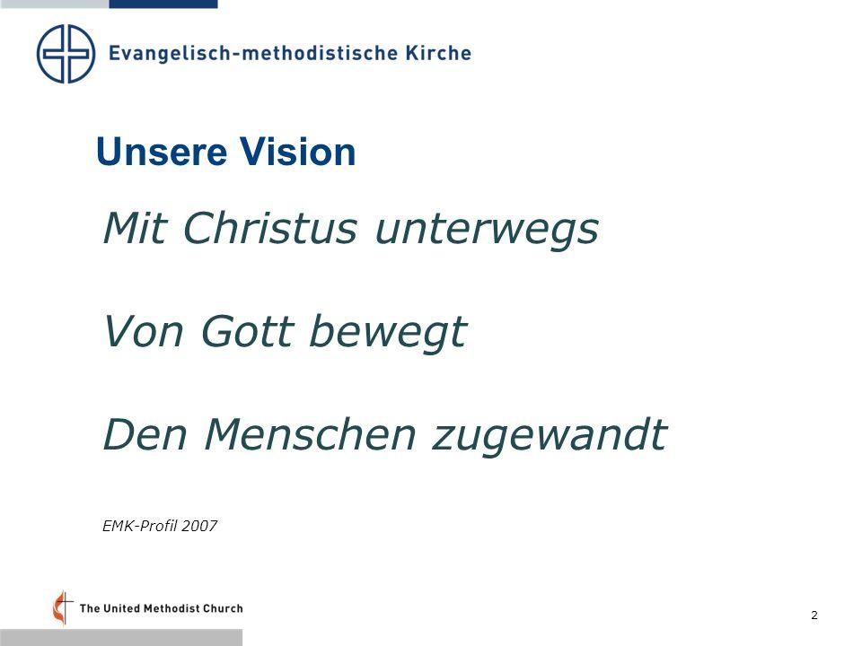 2 Unsere Vision Mit Christus unterwegs Von Gott bewegt Den Menschen zugewandt EMK-Profil 2007