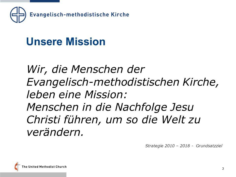 3 Unsere Mission Wir, die Menschen der Evangelisch-methodistischen Kirche, leben eine Mission: Menschen in die Nachfolge Jesu Christi führen, um so die Welt zu verändern.