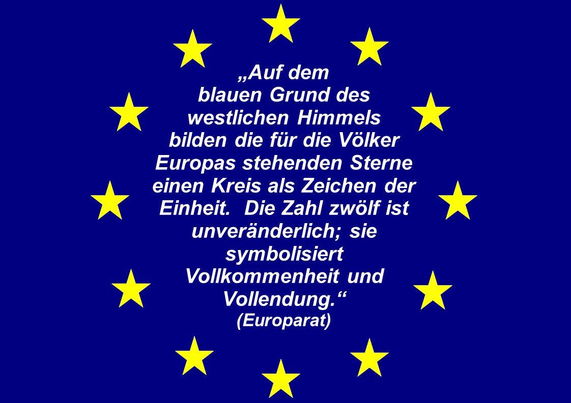 """""""Auf dem blauen Grund des westlichen Himmels bilden die für die Völker Europas stehenden Sterne einen Kreis als Zeichen der Einheit."""