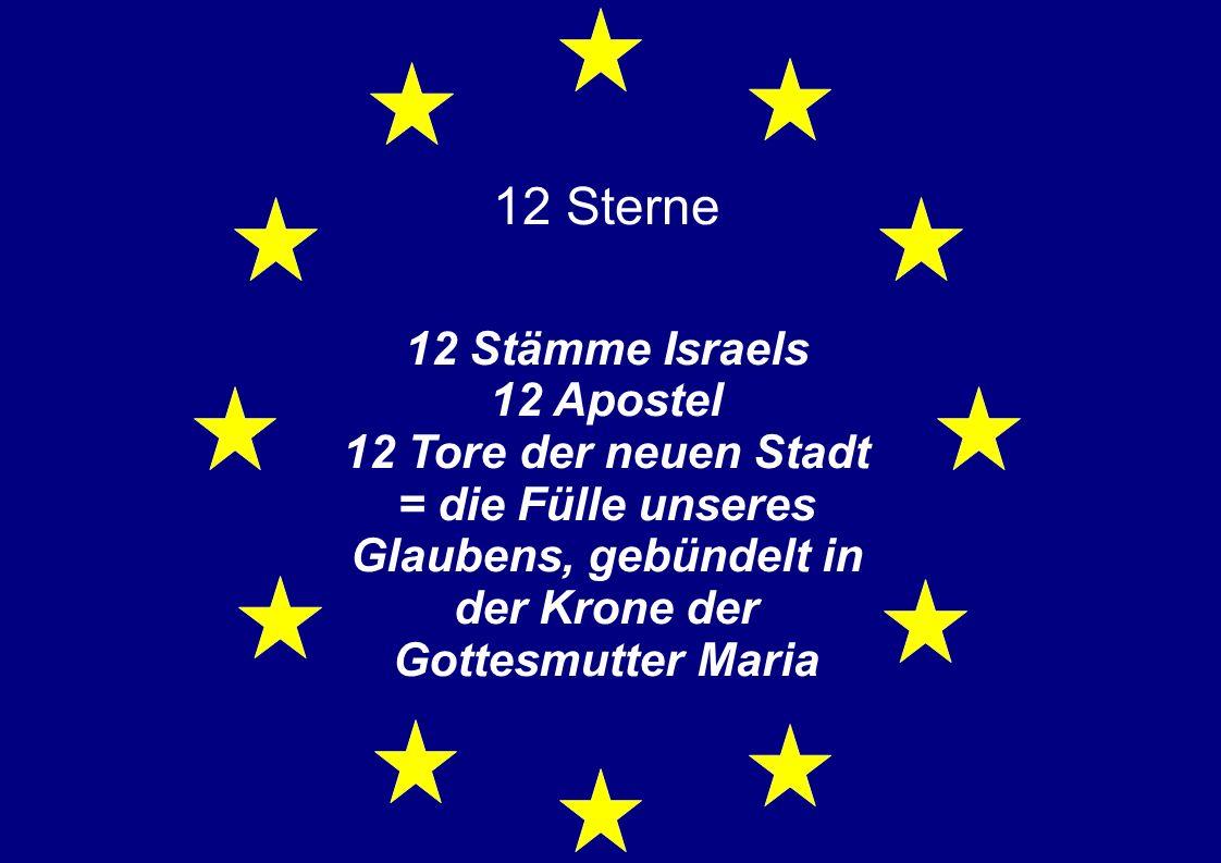 12 Sterne 12 Stämme Israels 12 Apostel 12 Tore der neuen Stadt = die Fülle unseres Glaubens, gebündelt in der Krone der Gottesmutter Maria