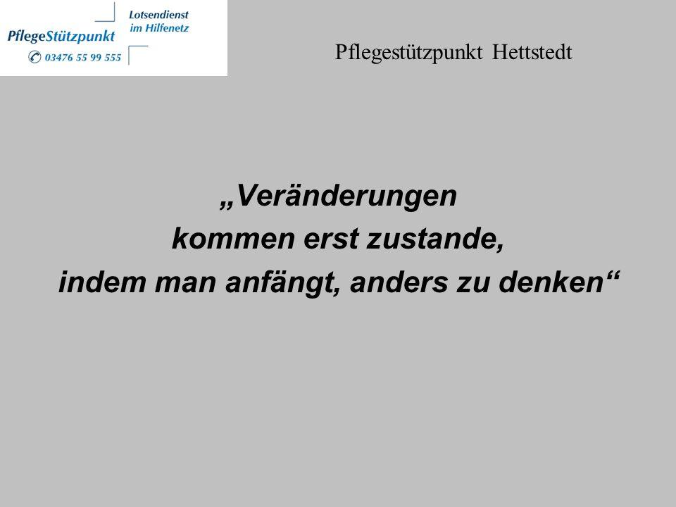 """""""Veränderungen kommen erst zustande, indem man anfängt, anders zu denken Pflegestützpunkt Hettstedt"""