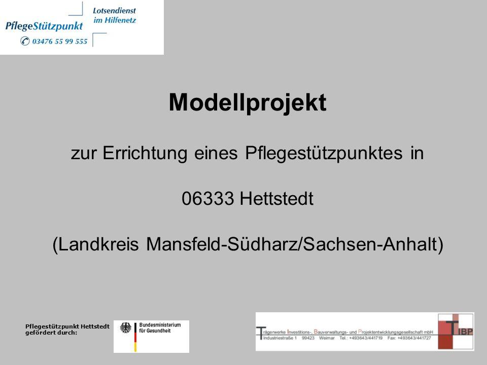 Modellprojekt zur Errichtung eines Pflegestützpunktes in 06333 Hettstedt (Landkreis Mansfeld-Südharz/Sachsen-Anhalt)