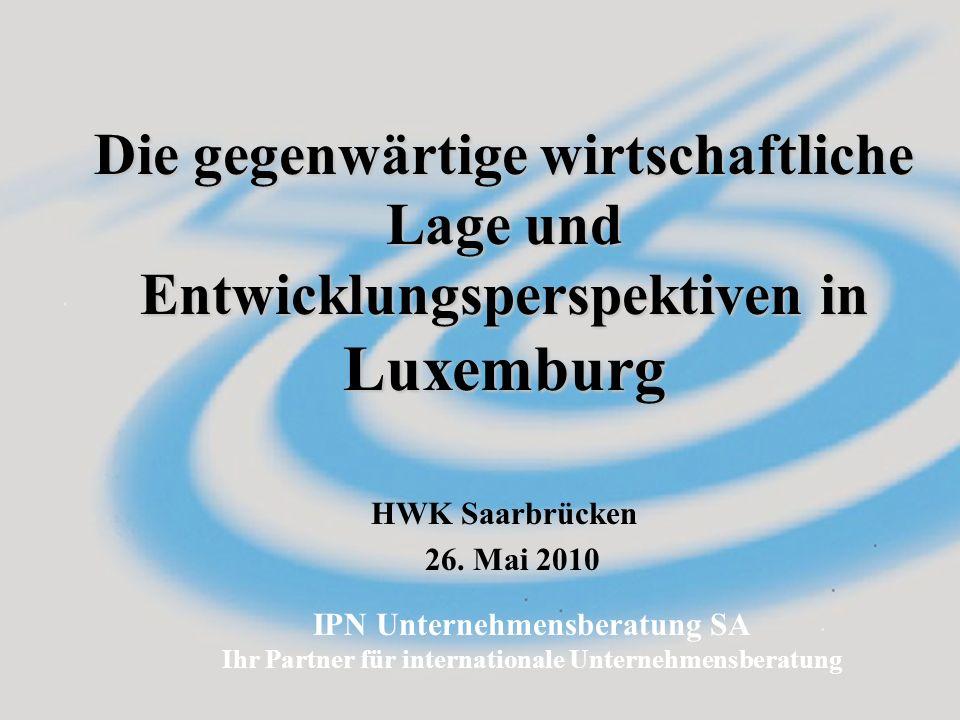 IPN Unternehmensberatung SA Ihr Partner für internationale Unternehmensberatung HWK Saarbrücken 26. Mai 2010 Die gegenwärtige wirtschaftliche Lage und