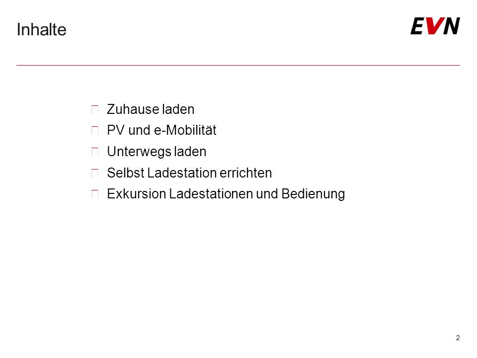 Inhalte  Zuhause laden  PV und e-Mobilität  Unterwegs laden  Selbst Ladestation errichten  Exkursion Ladestationen und Bedienung 2