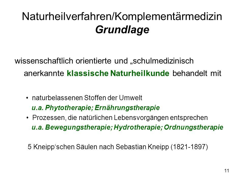 """11 Naturheilverfahren/Komplementärmedizin Grundlage wissenschaftlich orientierte und """"schulmedizinisch anerkannte klassische Naturheilkunde behandelt"""