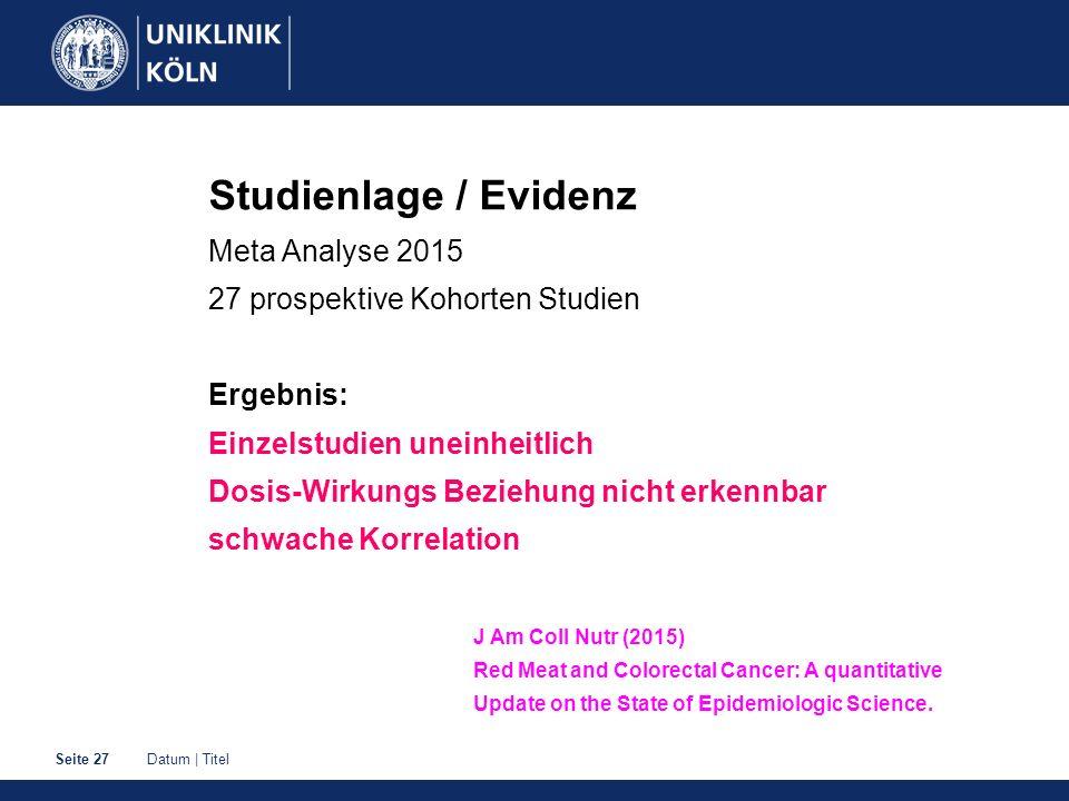 Datum | TitelSeite 27 Studienlage / Evidenz Meta Analyse 2015 27 prospektive Kohorten Studien Ergebnis: Einzelstudien uneinheitlich Dosis-Wirkungs Bez
