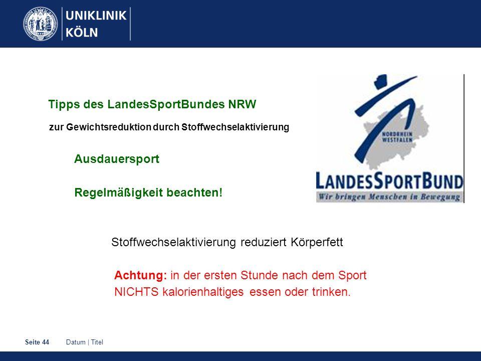 Datum | TitelSeite 44 Tipps des LandesSportBundes NRW zur Gewichtsreduktion durch Stoffwechselaktivierung Ausdauersport Regelmäßigkeit beachten! Stoff