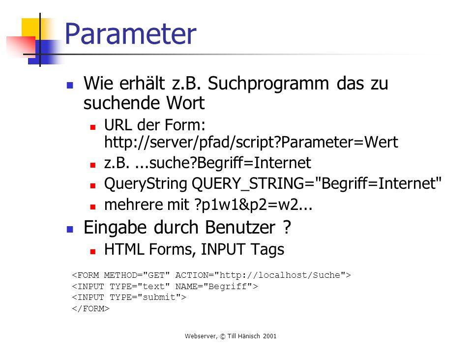 Webserver, © Till Hänisch 2001 Parameter Wie erhält z.B.