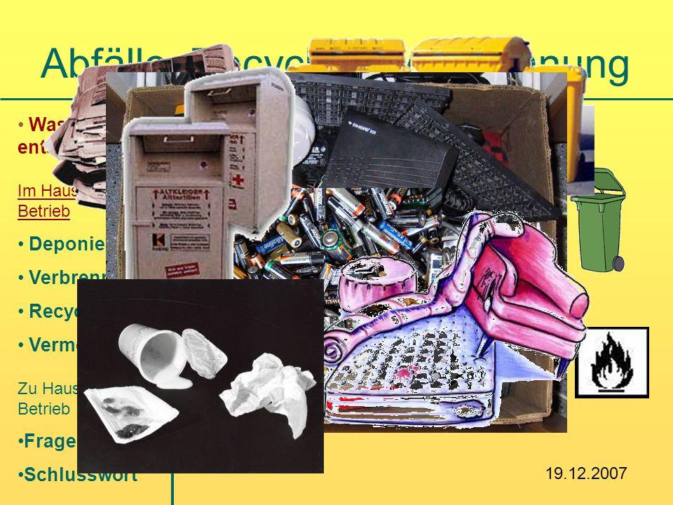Abfälle, Recycling, Verbrennung Haushalt (Kehricht, Kompost, etc.) Betrieb (Lösungsmittel, Bauschutt, etc.) Was wird wie entsorgt? Im Haushalt und im