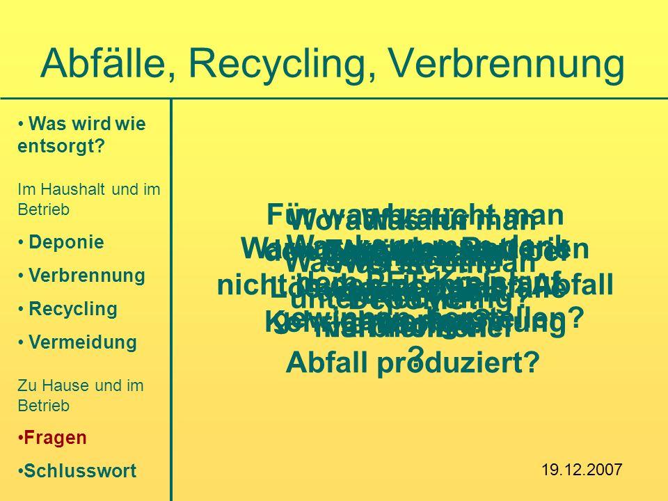 Was wird wie entsorgt? Im Haushalt und im Betrieb Deponie Verbrennung Recycling Vermeidung Zu Hause und im Betrieb Fragen Schlusswort Abfälle, Recycli