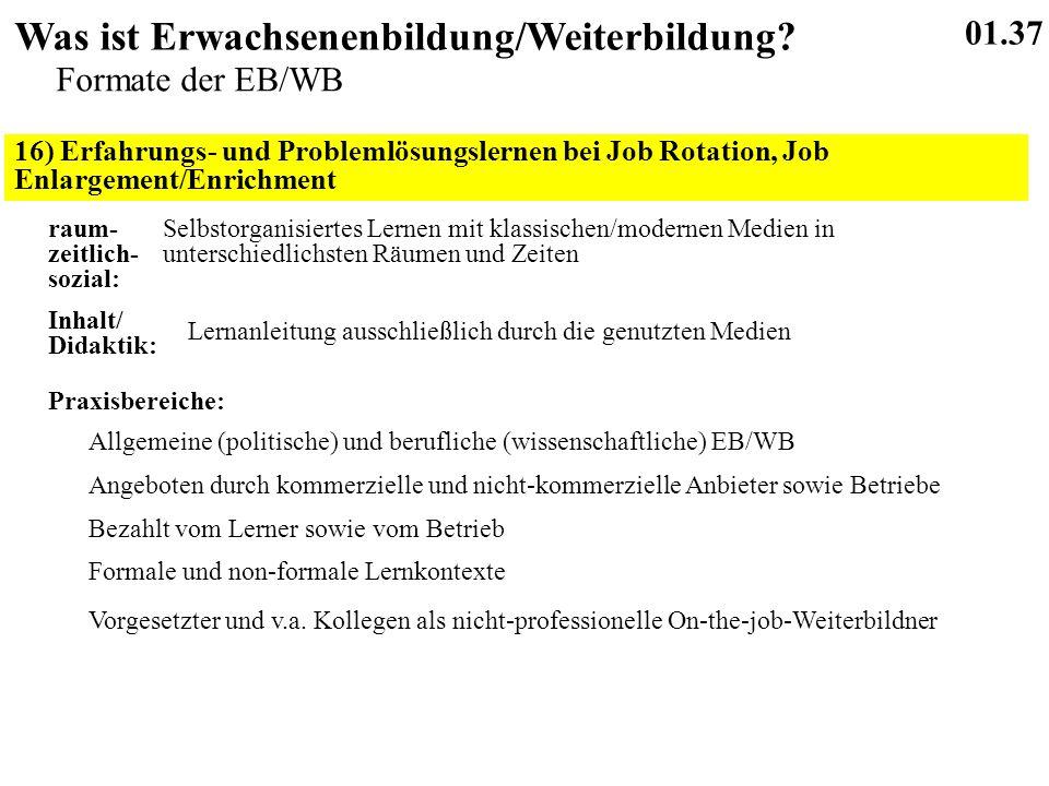 16) Erfahrungs- und Problemlösungslernen bei Job Rotation, Job Enlargement/Enrichment 01.37 Was ist Erwachsenenbildung/Weiterbildung.