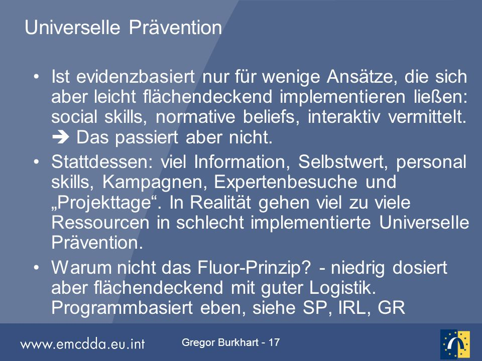 Gregor Burkhart - 17 Universelle Prävention Ist evidenzbasiert nur für wenige Ansätze, die sich aber leicht flächendeckend implementieren ließen: soci