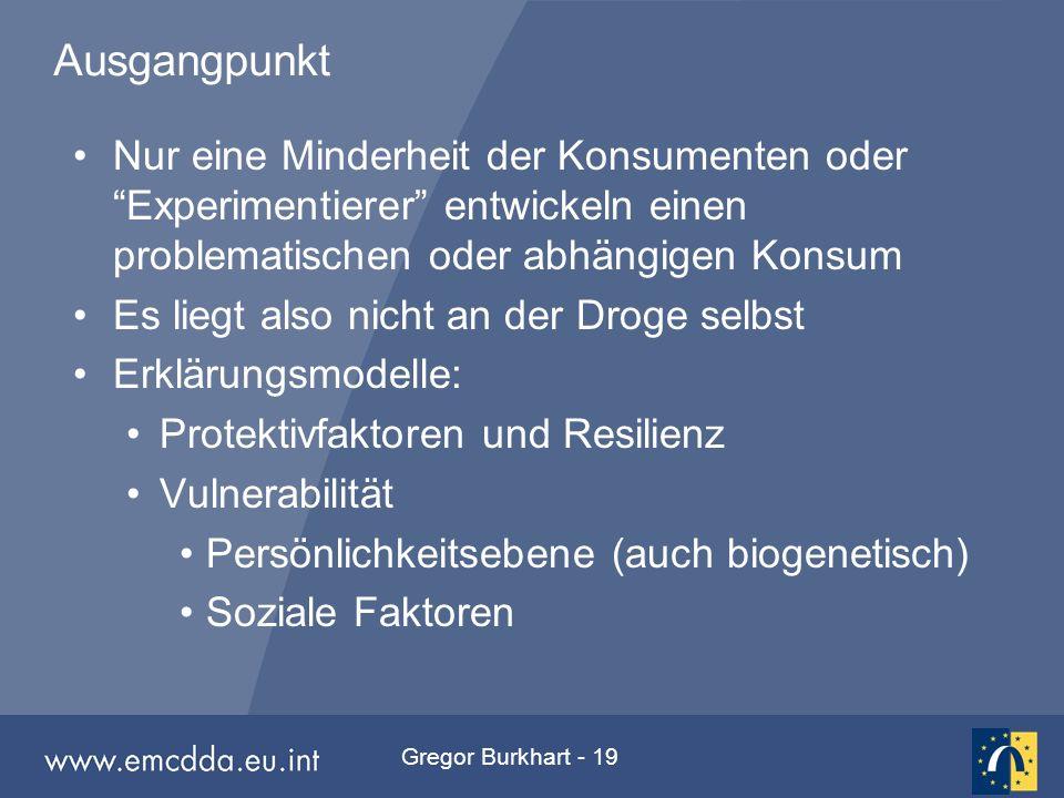 """Gregor Burkhart - 19 Ausgangpunkt Nur eine Minderheit der Konsumenten oder """"Experimentierer"""" entwickeln einen problematischen oder abhängigen Konsum E"""