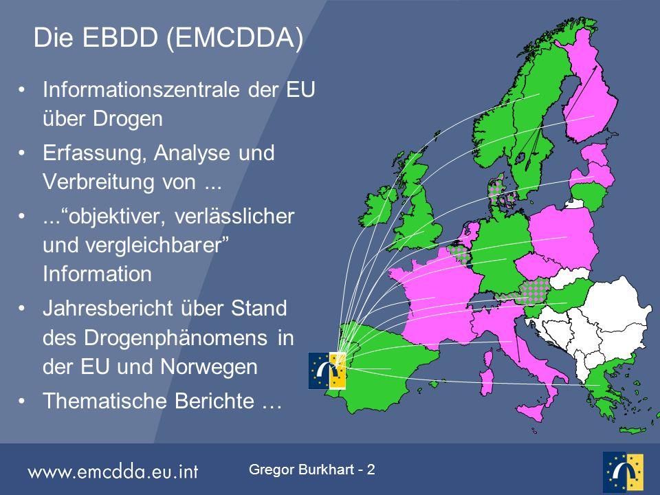"""Gregor Burkhart - 2 Die EBDD (EMCDDA) Informationszentrale der EU über Drogen Erfassung, Analyse und Verbreitung von......""""objektiver, verlässlicher u"""