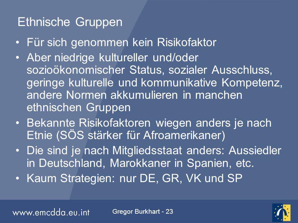 Gregor Burkhart - 23 Ethnische Gruppen Für sich genommen kein Risikofaktor Aber niedrige kultureller und/oder sozioökonomischer Status, sozialer Aussc