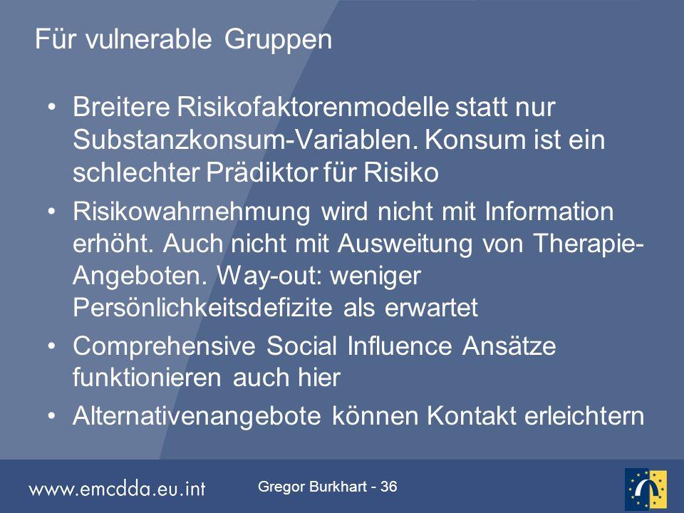 Gregor Burkhart - 36 Für vulnerable Gruppen Breitere Risikofaktorenmodelle statt nur Substanzkonsum-Variablen. Konsum ist ein schlechter Prädiktor für
