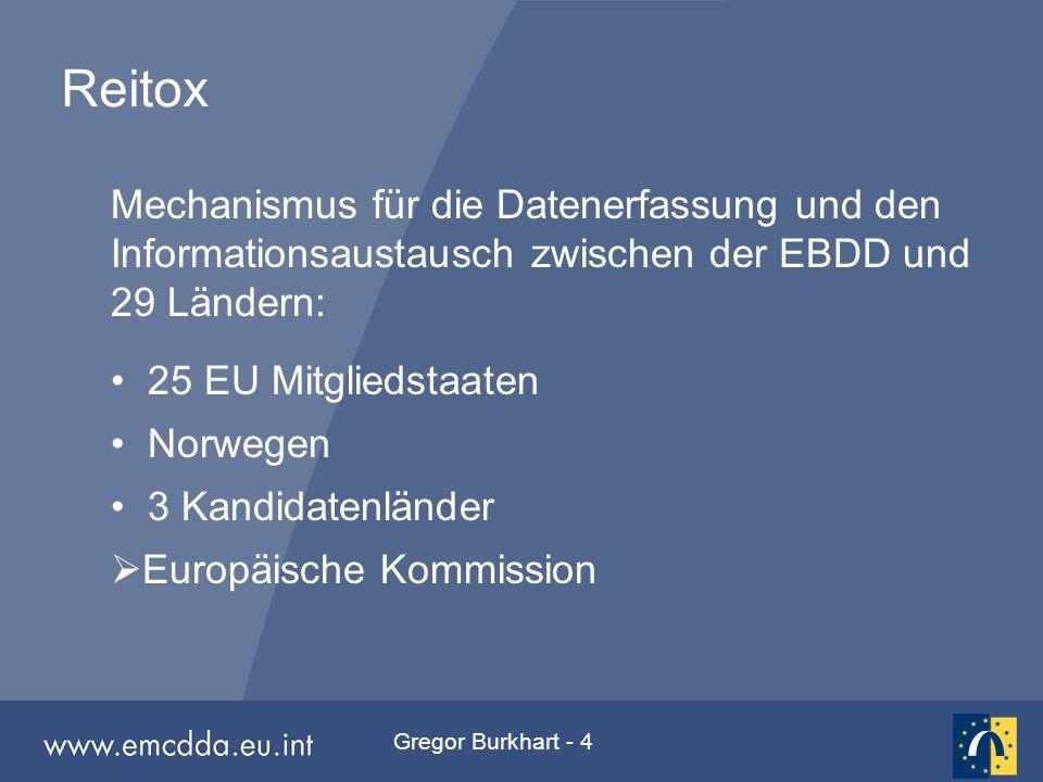 Gregor Burkhart - 4 Reitox Mechanismus für die Datenerfassung und den Informationsaustausch zwischen der EBDD und 29 Ländern: 25 EU Mitgliedstaaten No