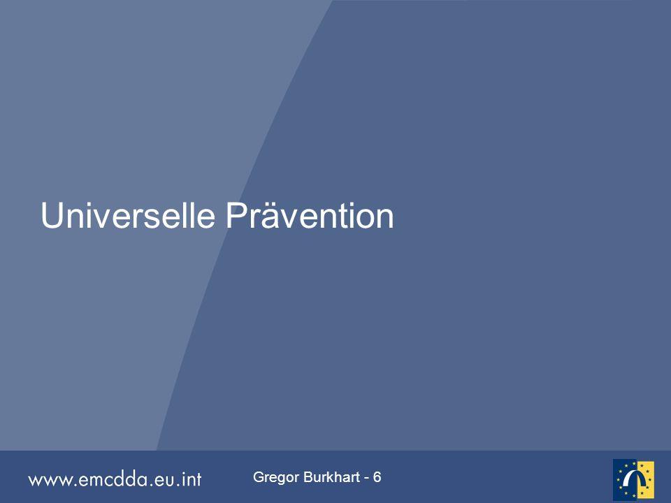Gregor Burkhart - 17 Universelle Prävention Ist evidenzbasiert nur für wenige Ansätze, die sich aber leicht flächendeckend implementieren ließen: social skills, normative beliefs, interaktiv vermittelt.