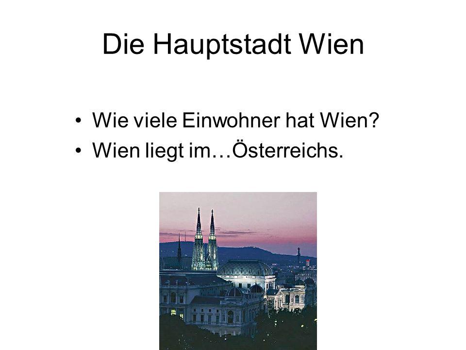 Die Hauptstadt Wien Wie viele Einwohner hat Wien? Wien liegt im…Österreichs.