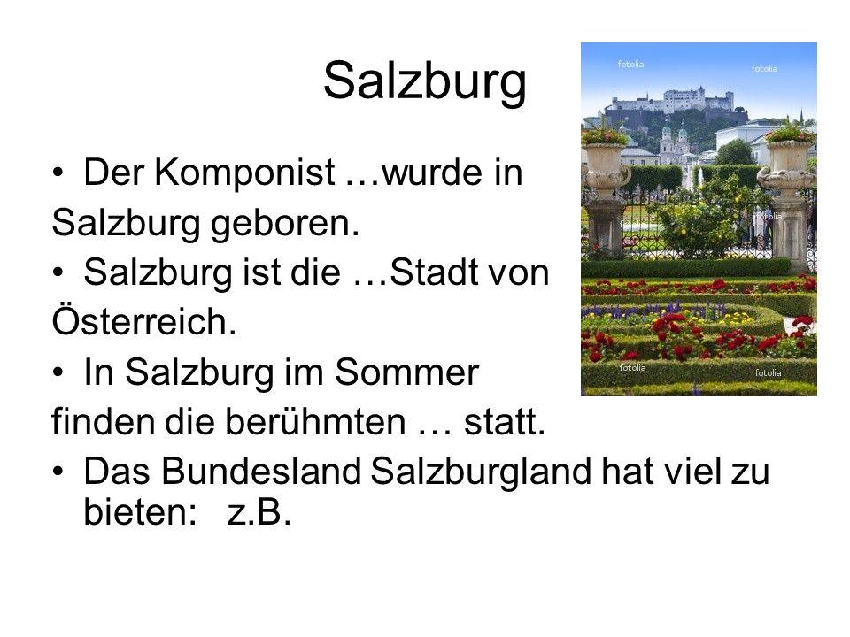 Salzburg Der Komponist …wurde in Salzburg geboren.