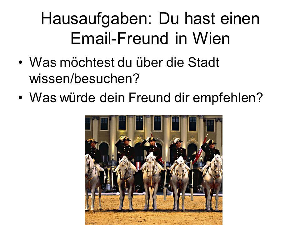 Hausaufgaben: Du hast einen Email-Freund in Wien Was möchtest du über die Stadt wissen/besuchen.