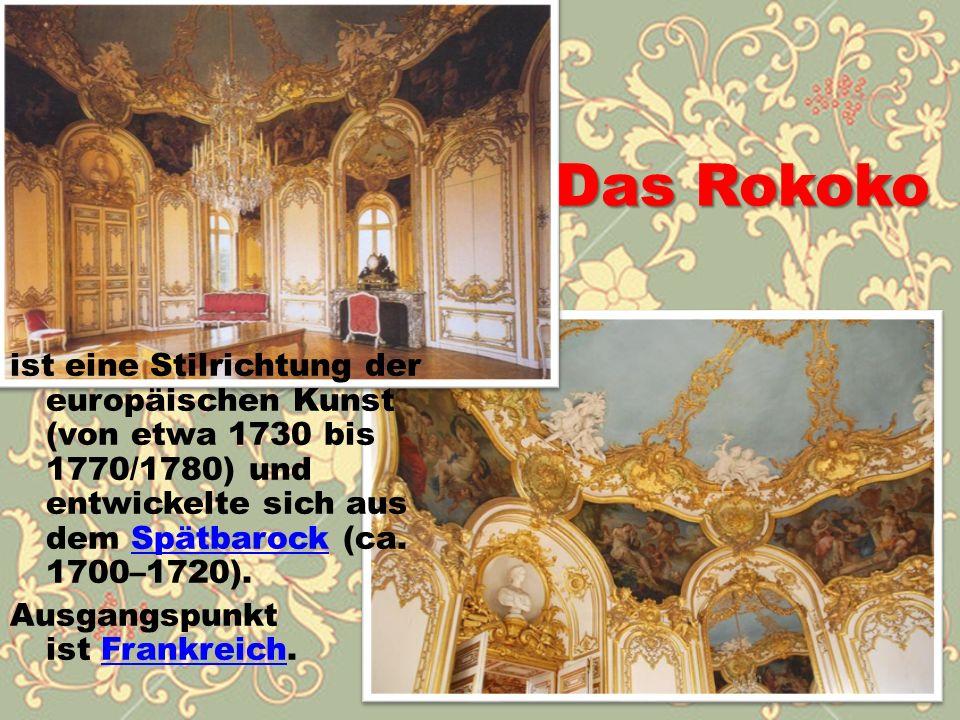 Das Rokoko ist eine Stilrichtung der europäischen Kunst (von etwa 1730 bis 1770/1780) und entwickelte sich aus dem Spätbarock (ca. 1700–1720).Spätbaro