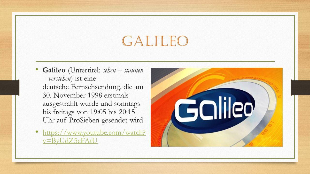 Galileo Galileo (Untertitel: sehen – staunen – verstehen) ist eine deutsche Fernsehsendung, die am 30.