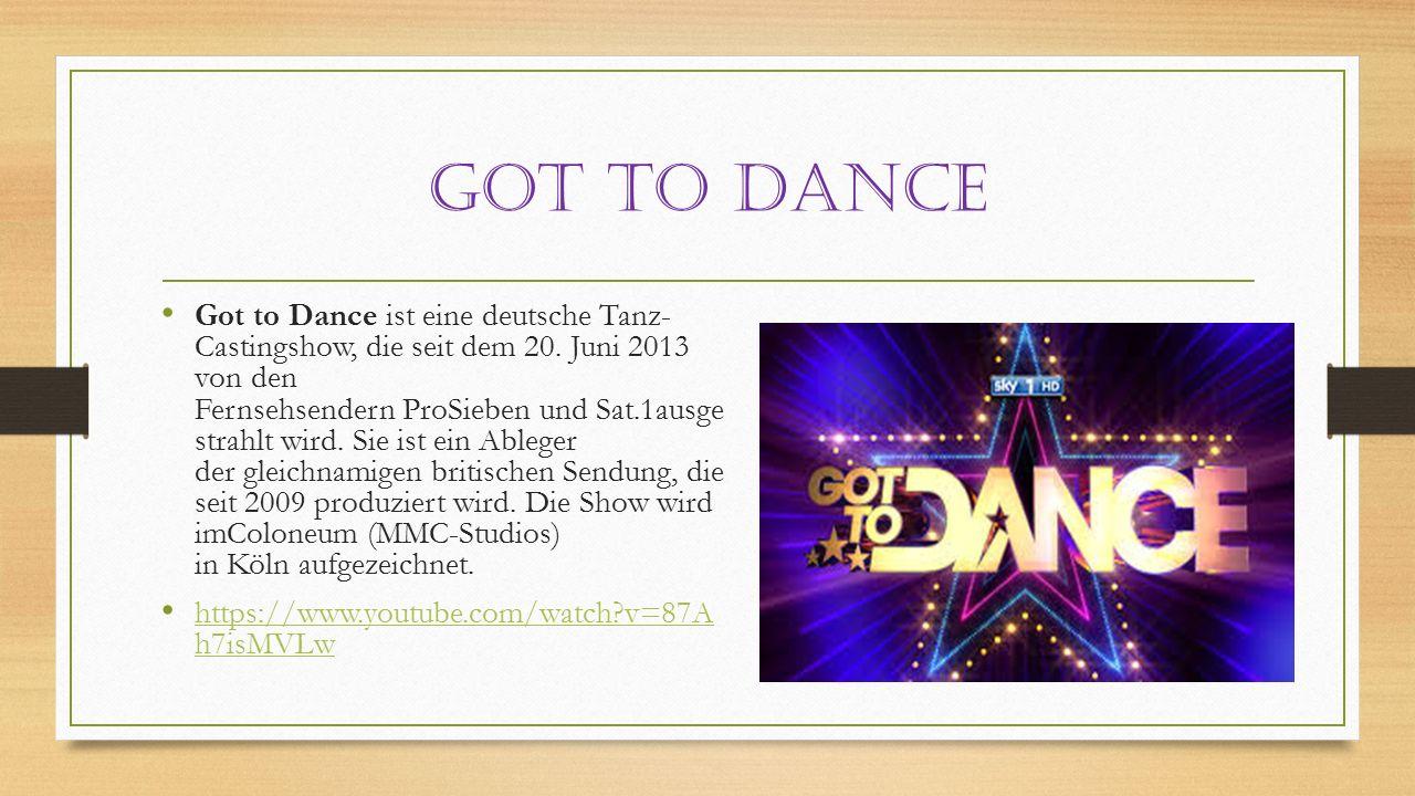 Got to dance Got to Dance ist eine deutsche Tanz- Castingshow, die seit dem 20.